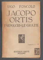 UGO FOSCOLO-JACOPO ORTIS I SEPOLCRI -LE GRAZIE .ED BIETTI MILANO 1934-L3389