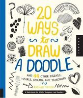 20 Ways to Draw a Doodle and 44 Other Zigzags, Twirls, Spirals, and Teardrops: A