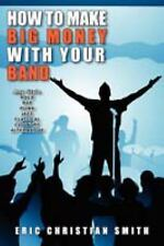 How to Make Big Money with Your Band - Any Style: Rock, Rap, Alternative, Punk,