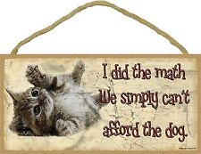 Novelty-Fun Wood Sign-CAT Plaque--I Did The Math We Simply Can't Afford The Dog