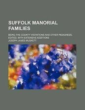 Suffolk Manorial Families; Being the County Visitations and Other Pedigrees, Ed