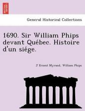 1690. Sir William Phips Devant Quebec. Histoire D'un Siege. (latin Edition): ...
