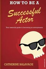 How to Be a Successful Actor : Becoming an Actorpreneur by Catherine Balavage...