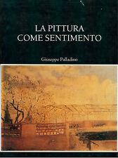 PALLADINO GIUSEPPE LA PITTURA COME SENTIMENTO TIPAR 1988 I° EDIZ. ARTE PITTURA