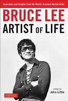 Bruce Lee Artist of Life : Inspiration and Insights from the World's Greatest...