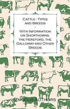 Cattle - Types and Breeds - with Information on Shorthorns, the Hereford, the...