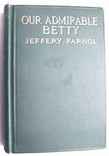 OUR ADMIRABLE BETTY Jeffery Farnol HC Frontispiece 1918 1st Ed - K1