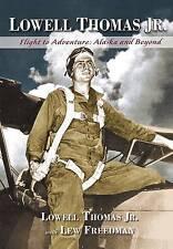 Lowell Thomas Jr.: Flight to Adventure, Alaska and Beyond by Lowell Thomas  Jr.