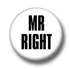 Mr Right 1 Inch / 25mm Pin Button Badge Eligible Bachelor Dating Good Guy Funny