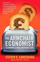 The Armchair Economist: Economics and Everyday Life, Steven E. Landsburg
