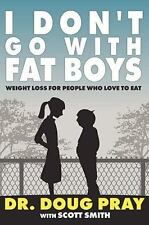 I Don't Go with Fat Boys: Weight Loss for People Who Love to Eat, , Smith, Scott