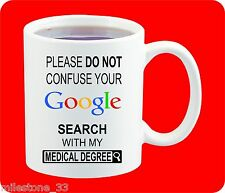Do not confuse Google search with Medical Degree Coffee Mug Gift for Doctors