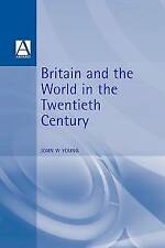 Britain and the World in the Twentieth Century (International Relations and the
