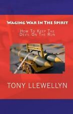 Waging War in the Spirit : How to Keep the Devil on the Run by Tony Llewellyn...