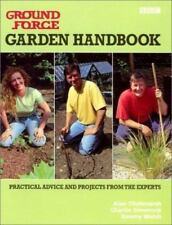 Ground Force Garden Handbook Practical Advice and Projects from the Experts