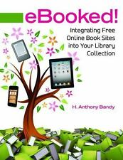 Ebooked!: Integrating Free Online Book Sites Into Your Library Collection (Paper