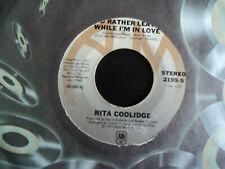 """RITA COOLIDGE - I""""D RATHER LEAVE WHILE I""""M IN LOVE    7"""" VINYL  US pressing"""