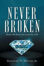 Never Broken Become Person God Created You Be by Mulhall Jr Guillermo W