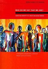 Who Do We Say That We Are? : Christian Identity in a Multi-Religious World: B...