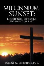 Millennium Sunset : Reflections on God?s Word and My Faith Journey by Eugene...