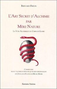 L'Art Secret d'Alchimie par Mère Nature Alchimie Corps de Gloire Bernard Fréon
