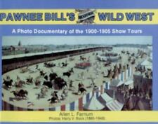Pawnee Bill's Historic Wild West: A Photodocumentary of the 1900-1905 Show Tours