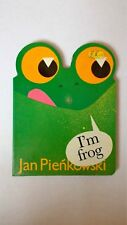 I'm Frog by Jan Pienkowski 1st edition 1985  A board book in very good condition