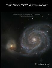 The New CCD Astronomy : How to Capture the Stars with a CCD Camera in Your...