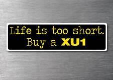 Lifes to short buy a XU1 sticker quality 7yr vinyl water & fade proof torana