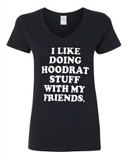 V-Neck Ladies I Like Hoodrat Stuff With My Friends Funny Humor T-Shirt Tee