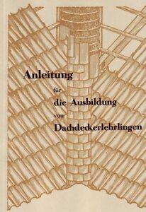 Ausbildung von Dachdeckerlehrlingen Dachdecker Dachdecken Anleitung 1949/Reprint