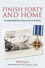 Finish Forty and Home : The Untold World War II Story of B-24s in the Pacific