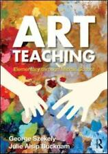 Art Teaching : Elementary Through Middle School by George Szekely and Julie...