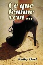 Ce Que Femme Veut... by Kathy Dorl (2014, Paperback)