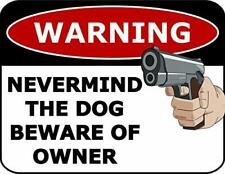 Warning Nevermind The Dog Beware of Owner Funny Sign sp25