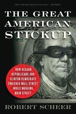 The Great American Stickup : How Reagan Republicans and Clinton Democrats...
