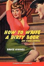 How to Write a Dirty Book and Other Stories by Bruce Kimmel (2006, Paperback)