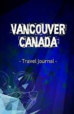 Vancouver Canada Travel Journal : Lined Writing Notebook Journal for...