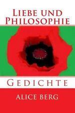 Liebe und Philosophie : Gedichte by Alice Berg (2014, Paperback)