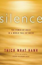 Silence: The Power Of Quiet In A World Full Of Noise: By Thich Nhat Hanh