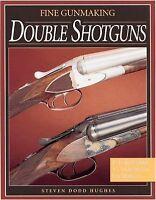 Fine Gunmaking: Double Shotguns,By Steven Dodd Hughes-Hardcover,NEW!!