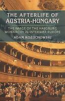 Afterlife of Austria-Hungary : The Image of the Habsburg Monarchy in Interwar Eu