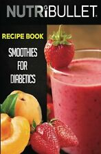 Nutribullet Recipe Book: SMOOTHIES FOR DIABETICS: