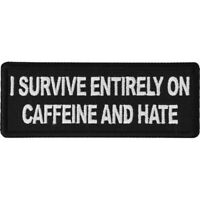 I SURVIVE ENTIRELY ON CAFFEINE AND HATE -  IRON or SEW ON PATCH