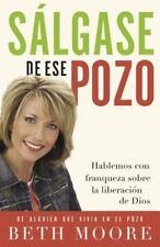 Sálgase de ese pozo: Hablemos con franqueza sobre la liberación de Dios (Spanish