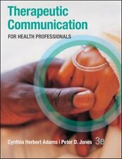 Therapeutic Communication for Health Professionals by Cynthia Adams and Peter H…
