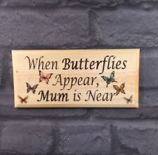 When Butterflies Appear, Mum Is Near Plaque / Sign - Memorial Lost Loved One 500