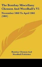 The Bombay Miscellany Chesson And Woodhall's V1: November 1860 To April 1861 (18