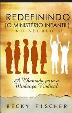 Redefinindo o Ministerio Infantil No Seculo 21 : A Chamada para a Mudanca Rad...