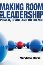 Making Room for Leadership: Power, Space and Influence, Morse, MaryKate, Good Bo